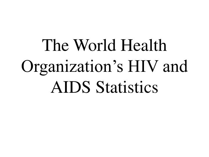 The world health organization s hiv and aids statistics