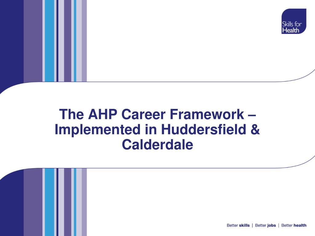 the ahp career framework implemented in huddersfield calderdale l.
