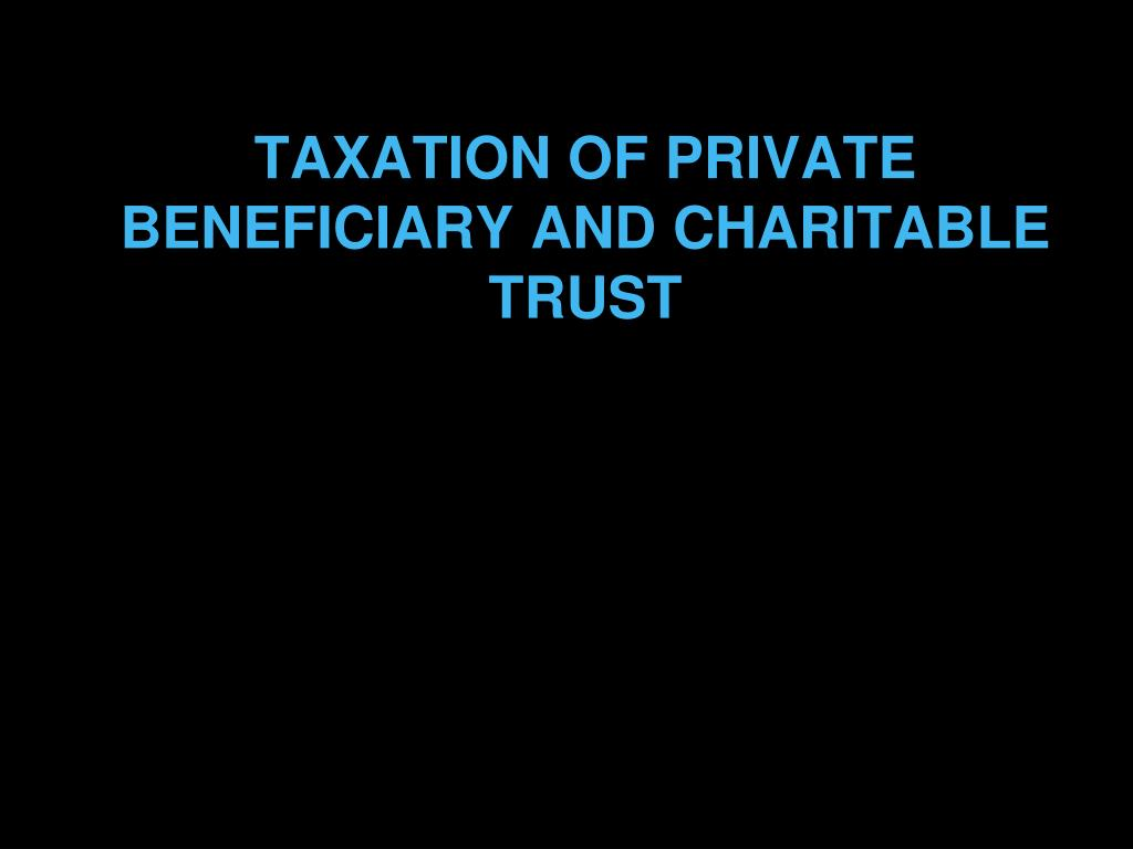 taxation of private beneficiary and charitable trust l.