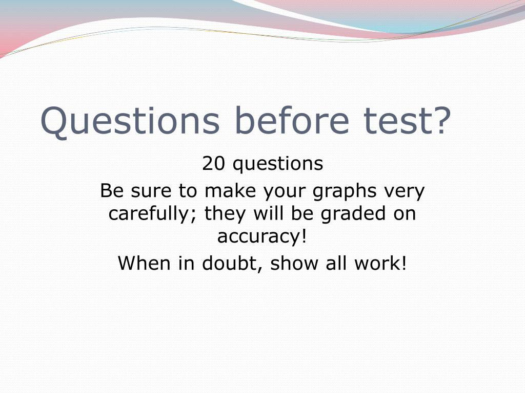 Questions before test?
