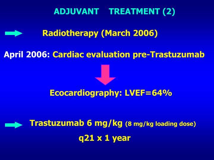 ADJUVANT    TREATMENT (2)