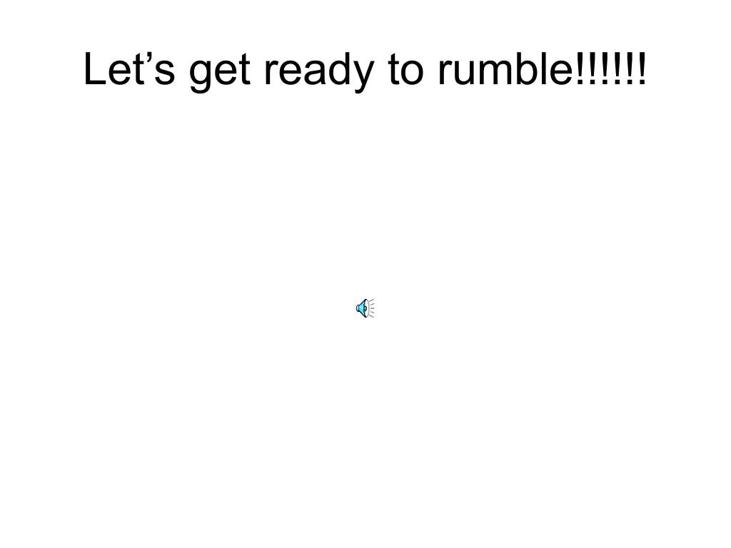 Let's get ready to rumble!!!!!!