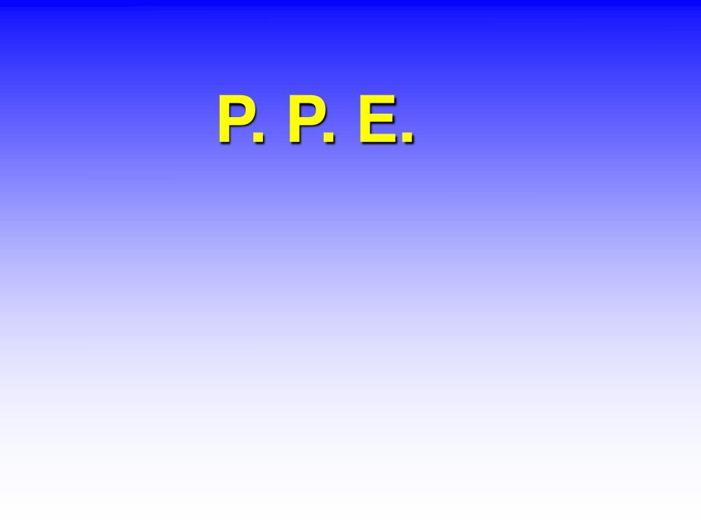 P. P. E.
