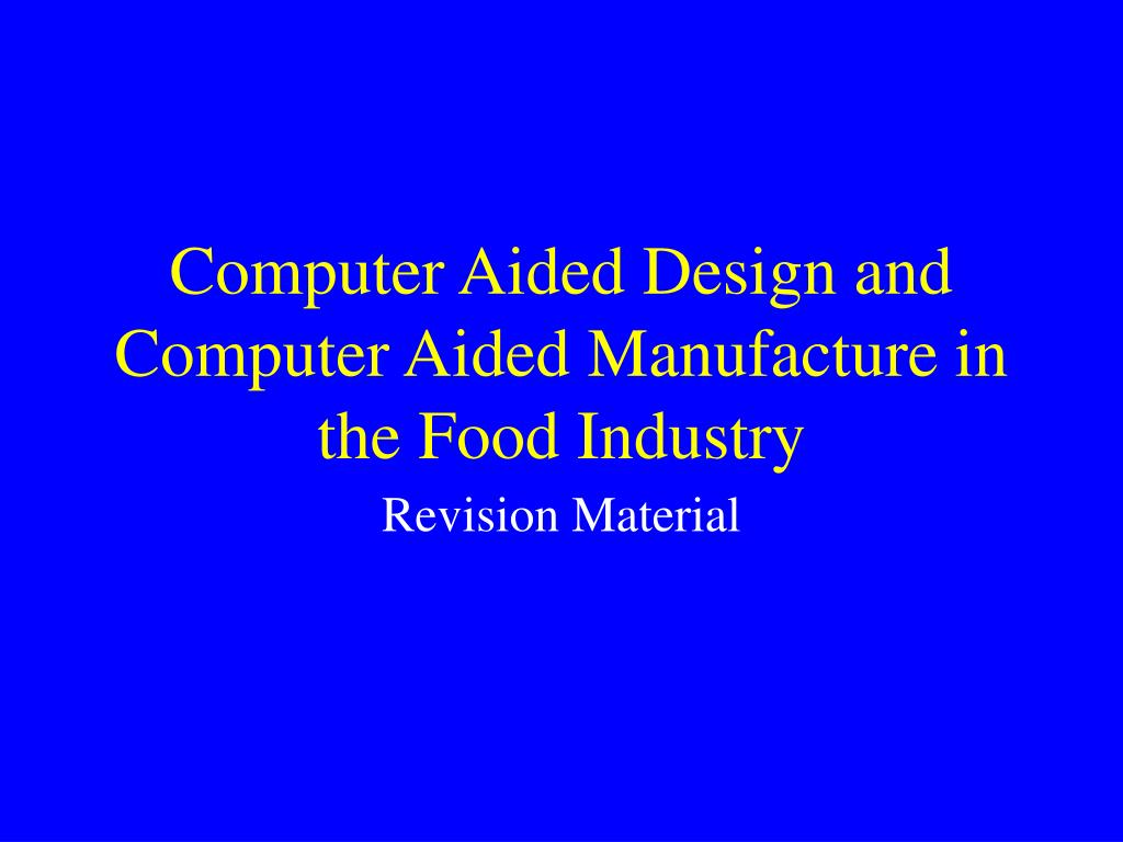 computer aided design and computer aided manufacture in the food industry l.