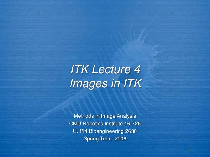 itk lecture 4 images in itk n.
