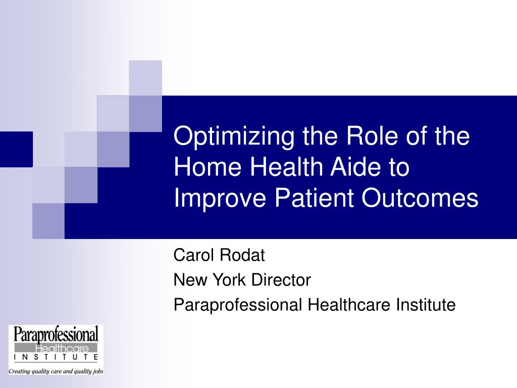 optimizing the role of the home health aide to improve patient outcomes l.