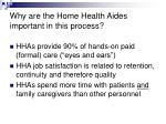 why are the home health aides important in this process