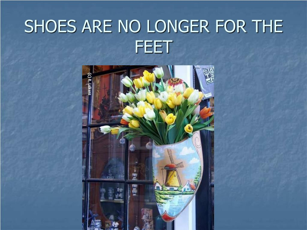 SHOES ARE NO LONGER FOR THE FEET