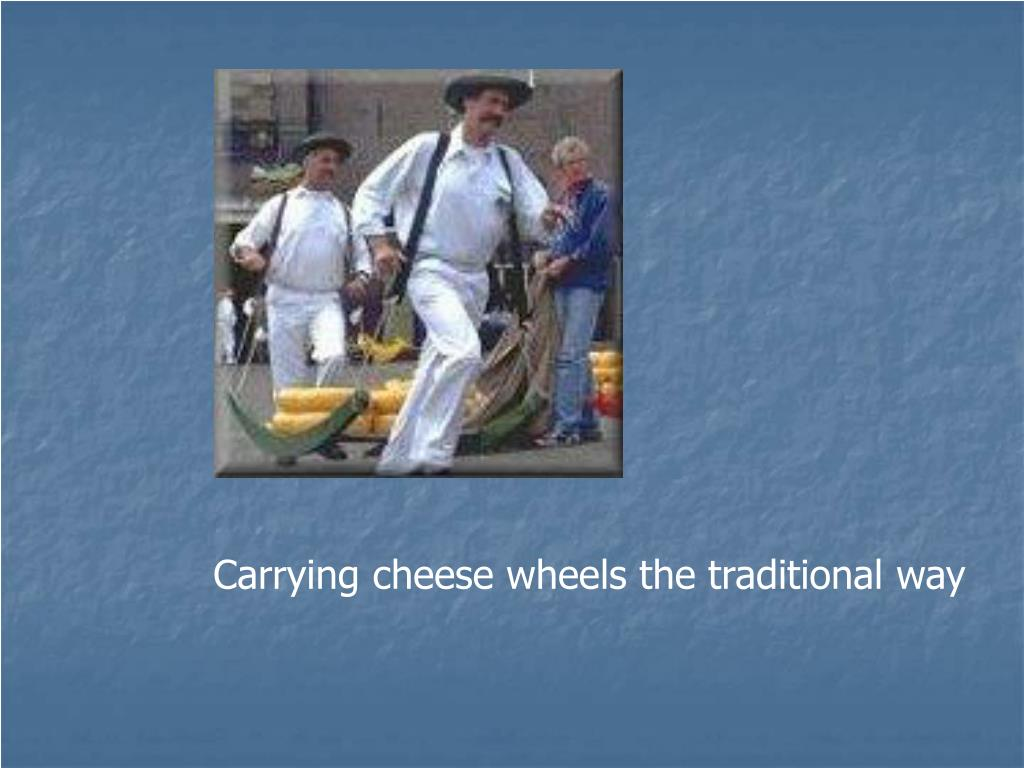 Carrying cheese wheels the traditional way