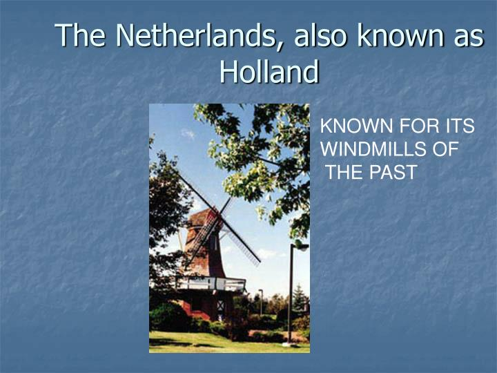 The netherlands also known as holland