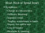 head neck or spinal injury