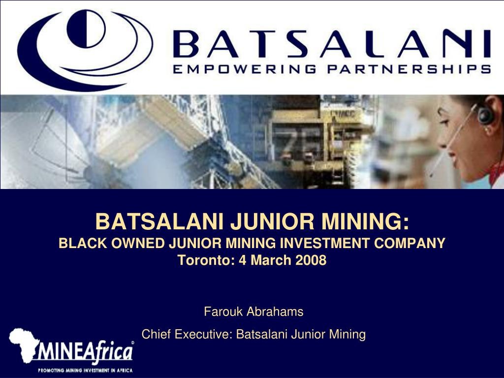 batsalani junior mining black owned junior mining investment company toronto 4 march 2008 l.