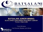 batsalani junior mining black owned junior mining investment company toronto 4 march 2008