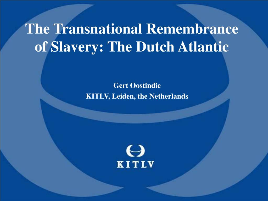 The Transnational Remembrance of Slavery: The Dutch Atlantic