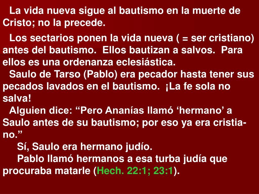 La vida nueva sigue al bautismo en la muerte de Cristo; no la precede.
