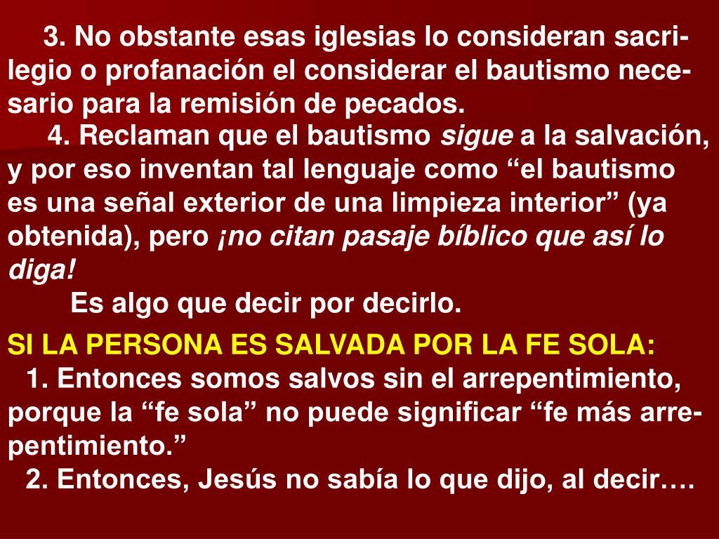 3. No obstante esas iglesias lo consideran sacri-legio o profanación el considerar el bautismo nece-sario para la remisión de pecados.