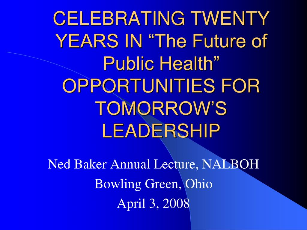celebrating twenty years in the future of public health opportunities for tomorrow s leadership l.