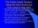 the public health system what we don t know but you need to help with