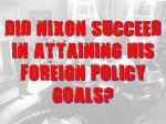did nixon succeed in attaining his foreign policy goals