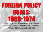 foreign policy goals 1969 1974