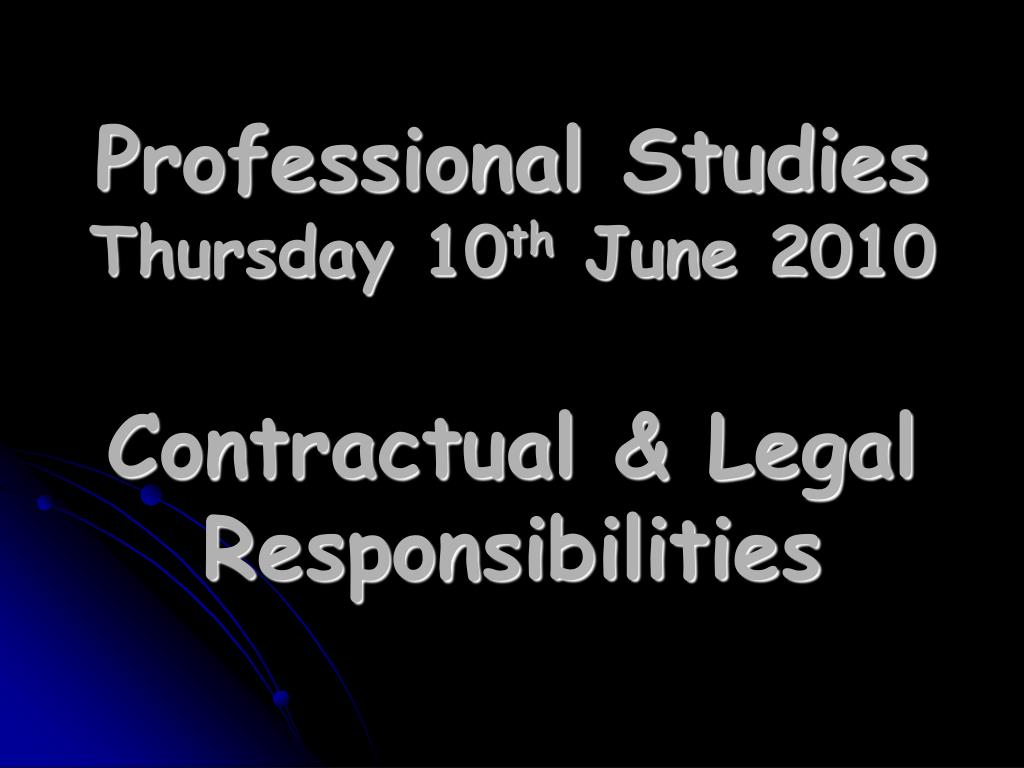 professional studies thursday 10 th june 2010 contractual legal responsibilities l.
