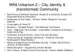 wk6 urbanism 2 city identity transformed community