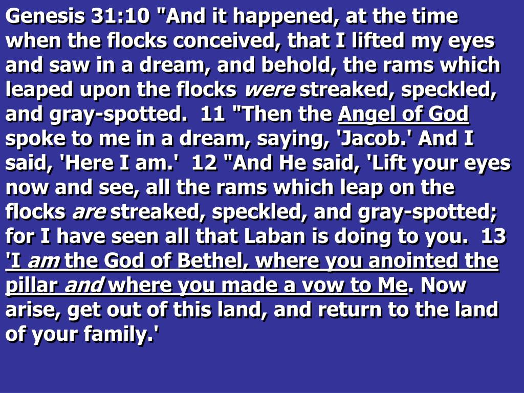 """Genesis 31:10 """"And it happened, at the time when the flocks conceived, that I lifted my eyes and saw in a dream, and behold, the rams which leaped upon the flocks"""
