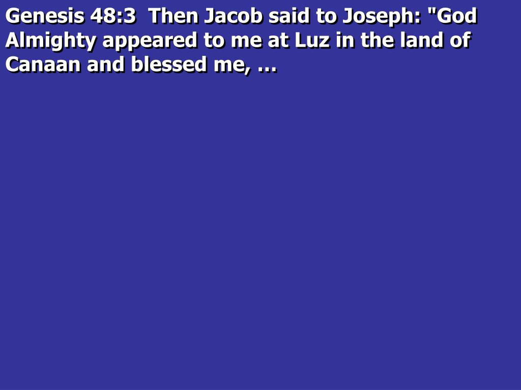 """Genesis 48:3  Then Jacob said to Joseph: """"God Almighty appeared to me at Luz in the land of Canaan and blessed me, …"""