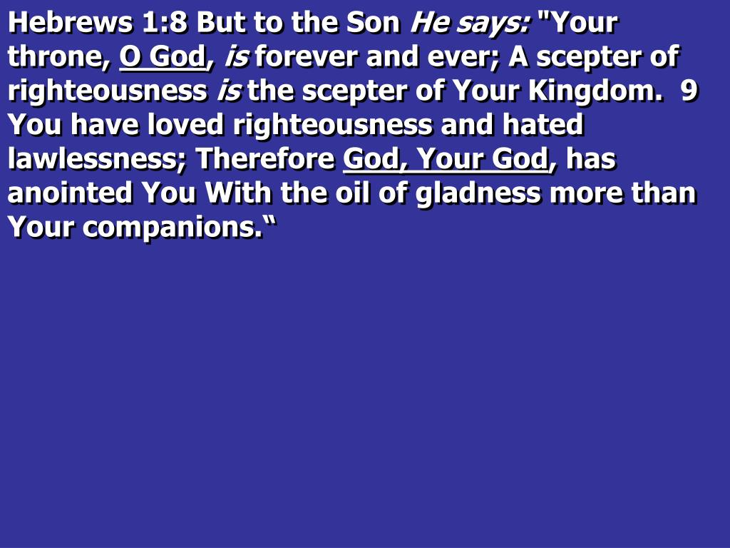 Hebrews 1:8 But to the Son