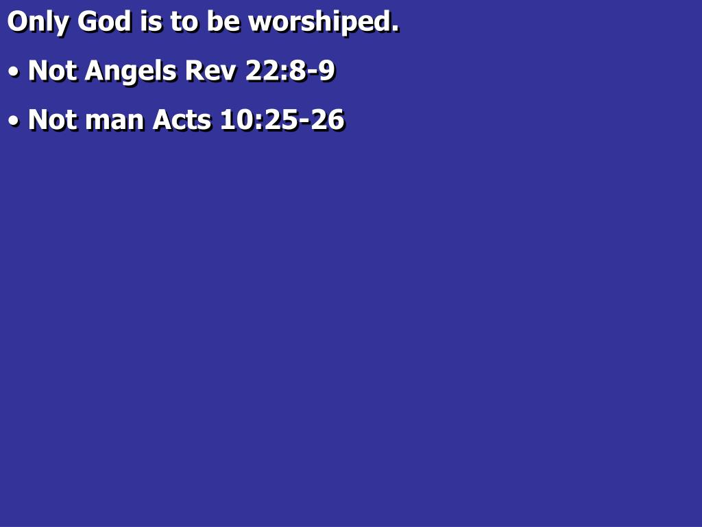 Only God is to be worshiped.
