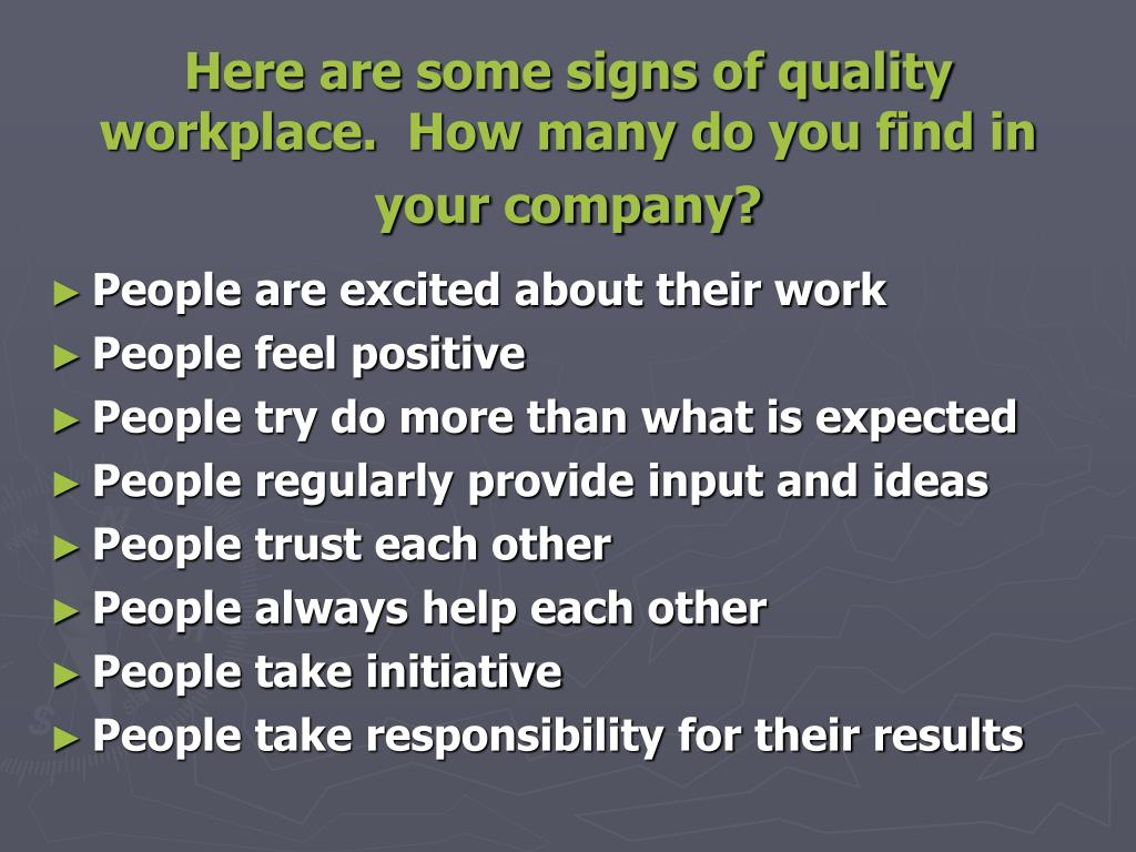 Here are some signs of quality workplace.  How many do you find in your company?