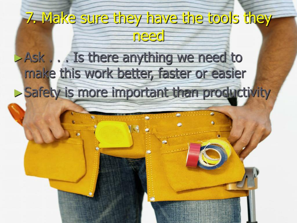 7. Make sure they have the tools they need