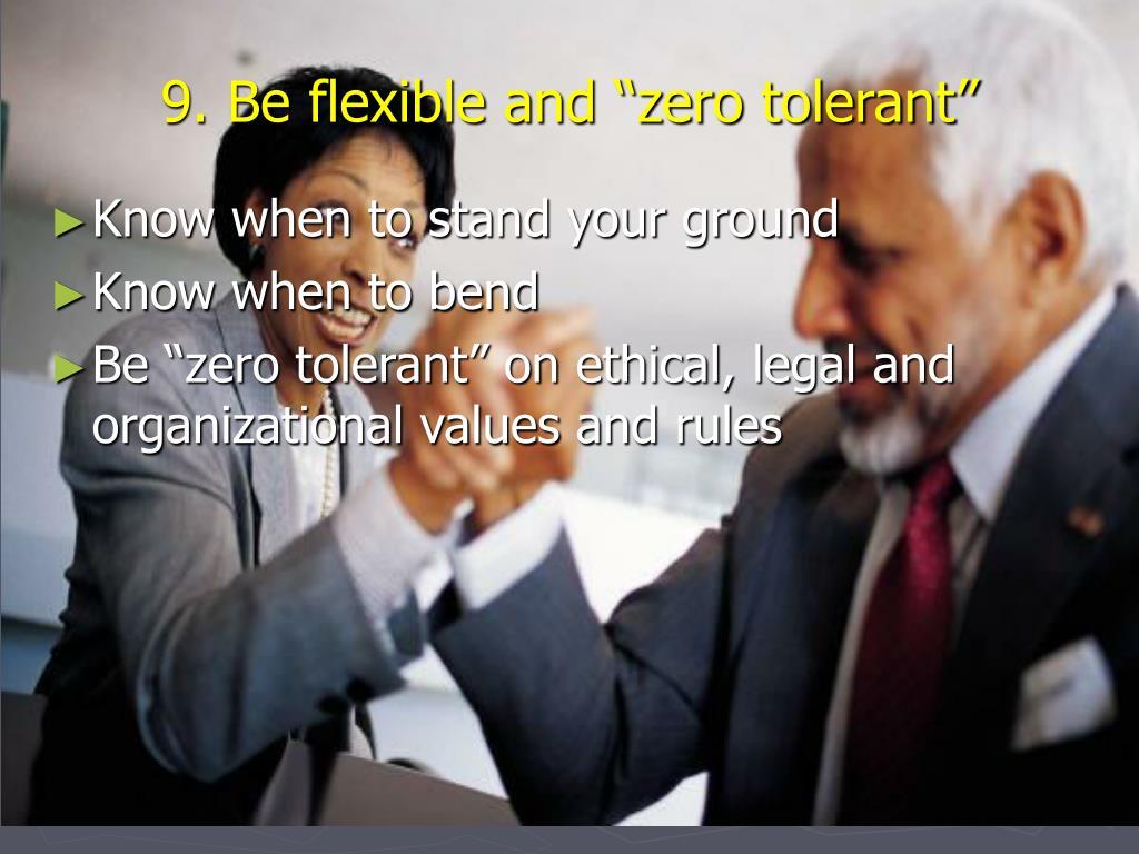 """9. Be flexible and """"zero tolerant"""""""
