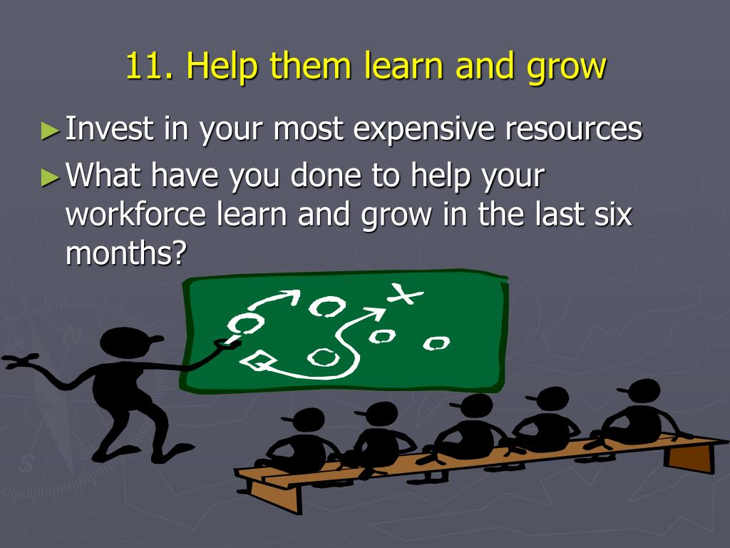 11. Help them learn and grow