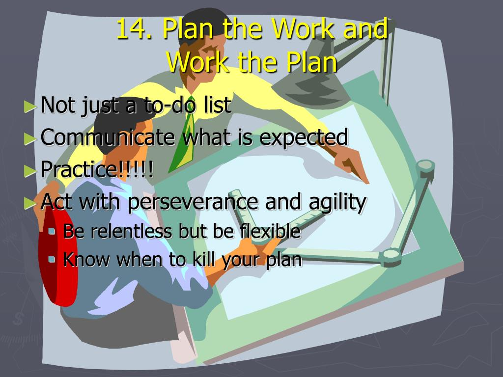 14. Plan the Work and                Work the Plan