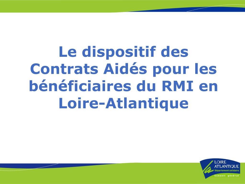 le dispositif des contrats aid s pour les b n ficiaires du rmi en loire atlantique l.