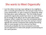 she wants to meet organically