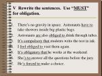v rewrite the sentences use must for obligation