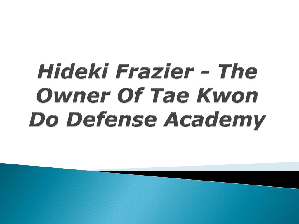 hideki frazier the owner of tae kwon do defense academy l.