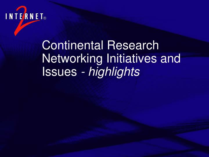 Continental Research Networking Initiatives and Issues