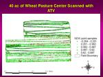 40 ac of wheat pasture center scanned with atv