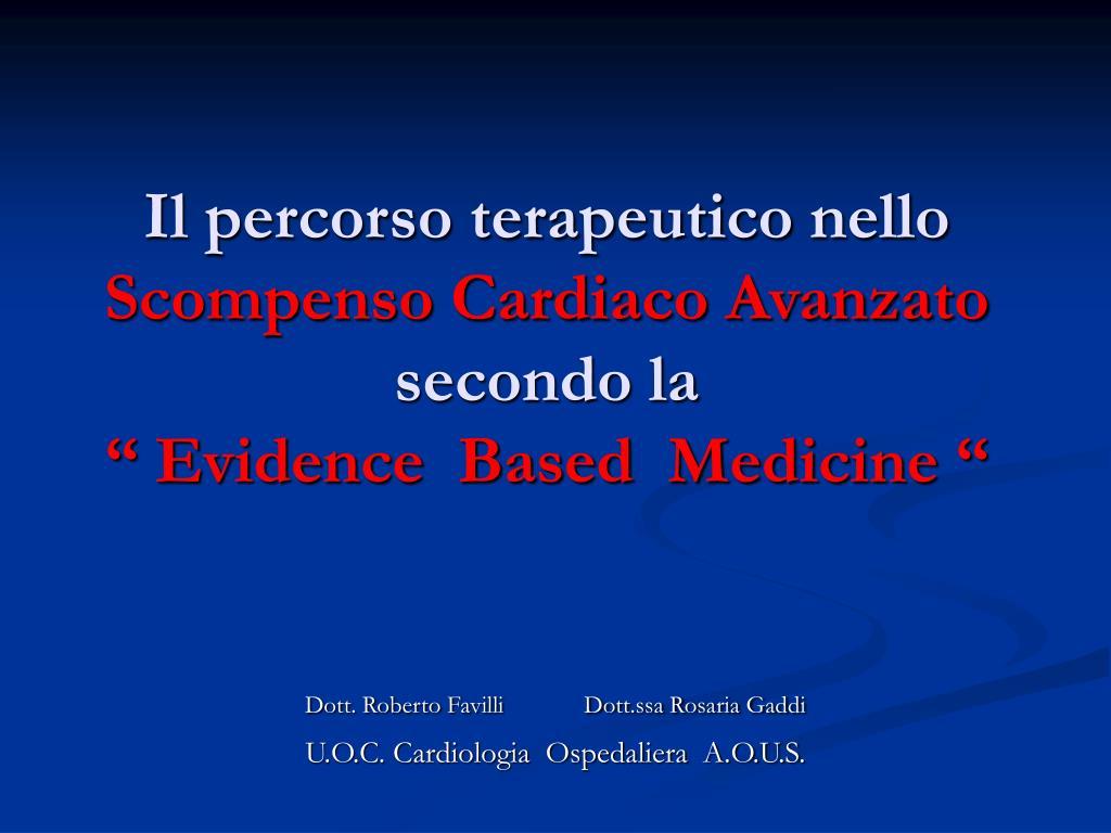 il percorso terapeutico nello scompenso cardiaco avanzato secondo la evidence based medicine l.