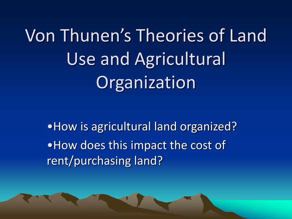 von thunen s theories of land use and agricultural organization l.