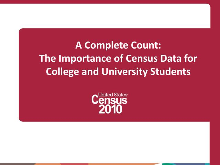 a complete count the importance of census data for college and university students n.