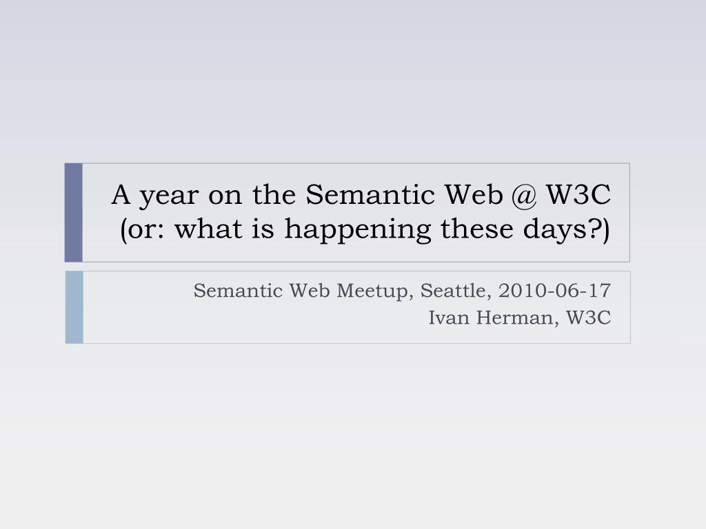 a year on the semantic web @ w3c or what is happening these days l.