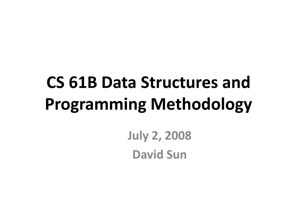 cs 61b data structures and programming methodology l.