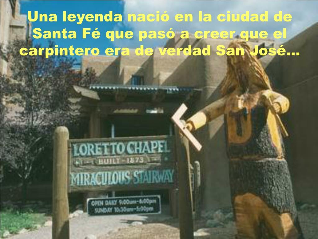 Una leyenda nació en la ciudad de Santa Fé que pasó a creer que el carpintero era de verdad San José...