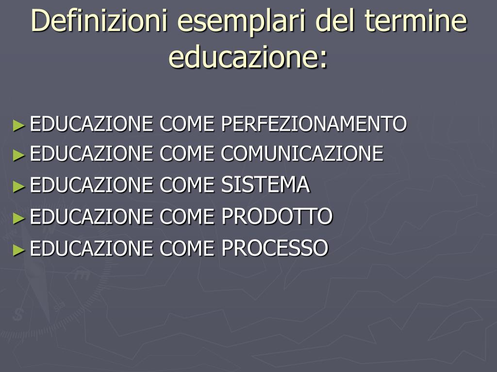 Definizioni esemplari del termine educazione: