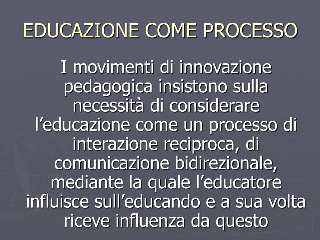 EDUCAZIONE COME PROCESSO