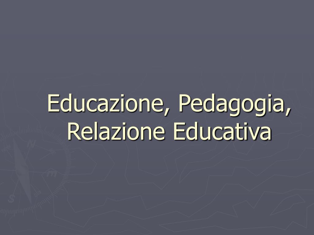 Educazione, Pedagogia, Relazione Educativa